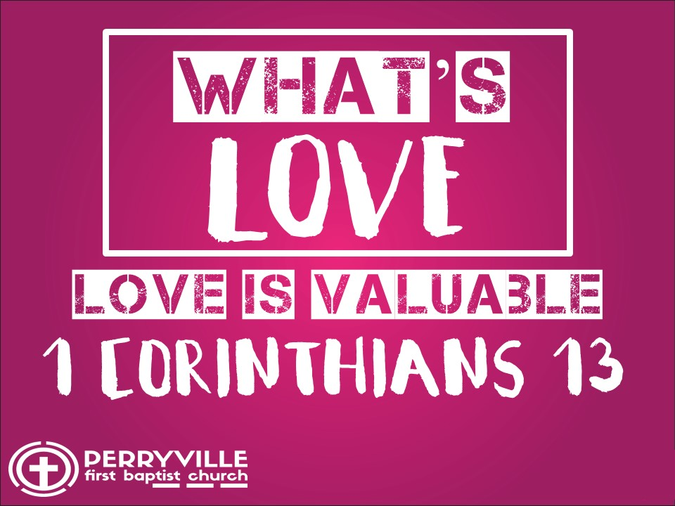 What's Love #3-Love is Valuable-1 corinthians 13.jpg