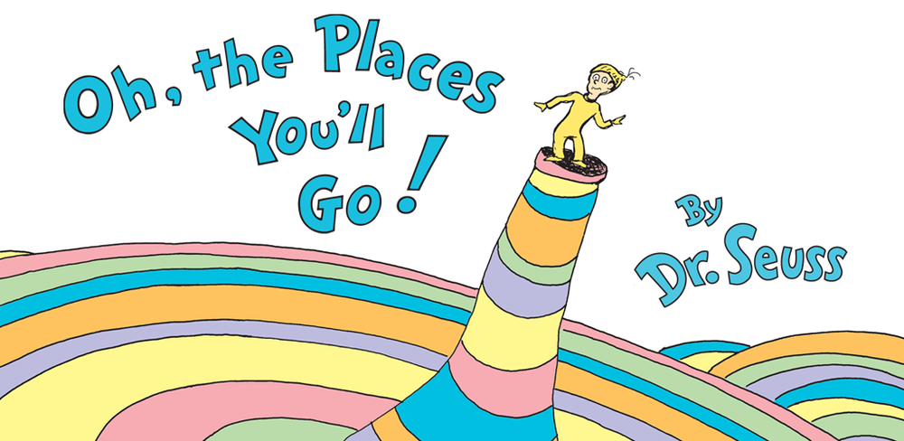 Photo and quotes : Seuss, Dr. (1990). Oh, the places you'll go! New York :Random House
