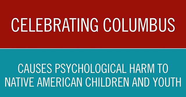 The American Psychological Association and other professional organizations have conducted studies on the effects of exposure to demeaning and diminishing symbols, images and messages – such as race-based mascots and holidays such as Columbus Day – and have found that this exposure severely erodes Native American children and youth self worth and self image. Native youth suffer amongst the worst outcomes of all youth across the country, and have a suicide rate three times the national average. It is irresponsible for any municipality to sponsor a holiday that damages the psychological health of children and youth. #IndigenousPeoplesDayLA