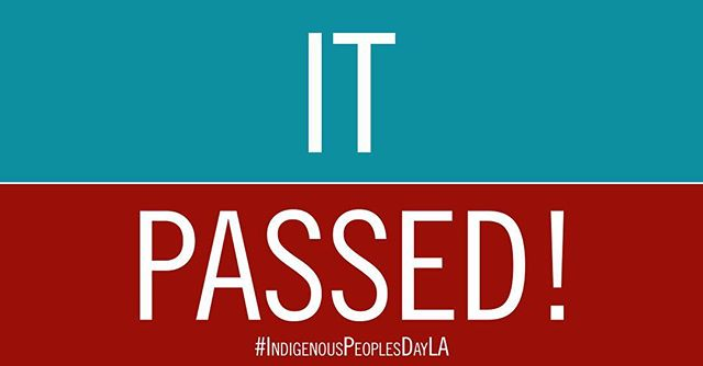 We did it! #IndigenousPeoplesDay has passed in Los Angeles! Thank you to everyone who spoke out and helped make this happen.