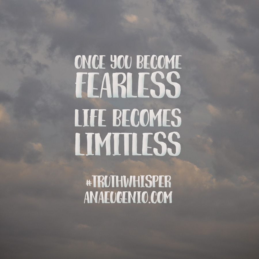 once-you-become-fearless-life-becomes-limitless-truthwhisper-anaeugenio