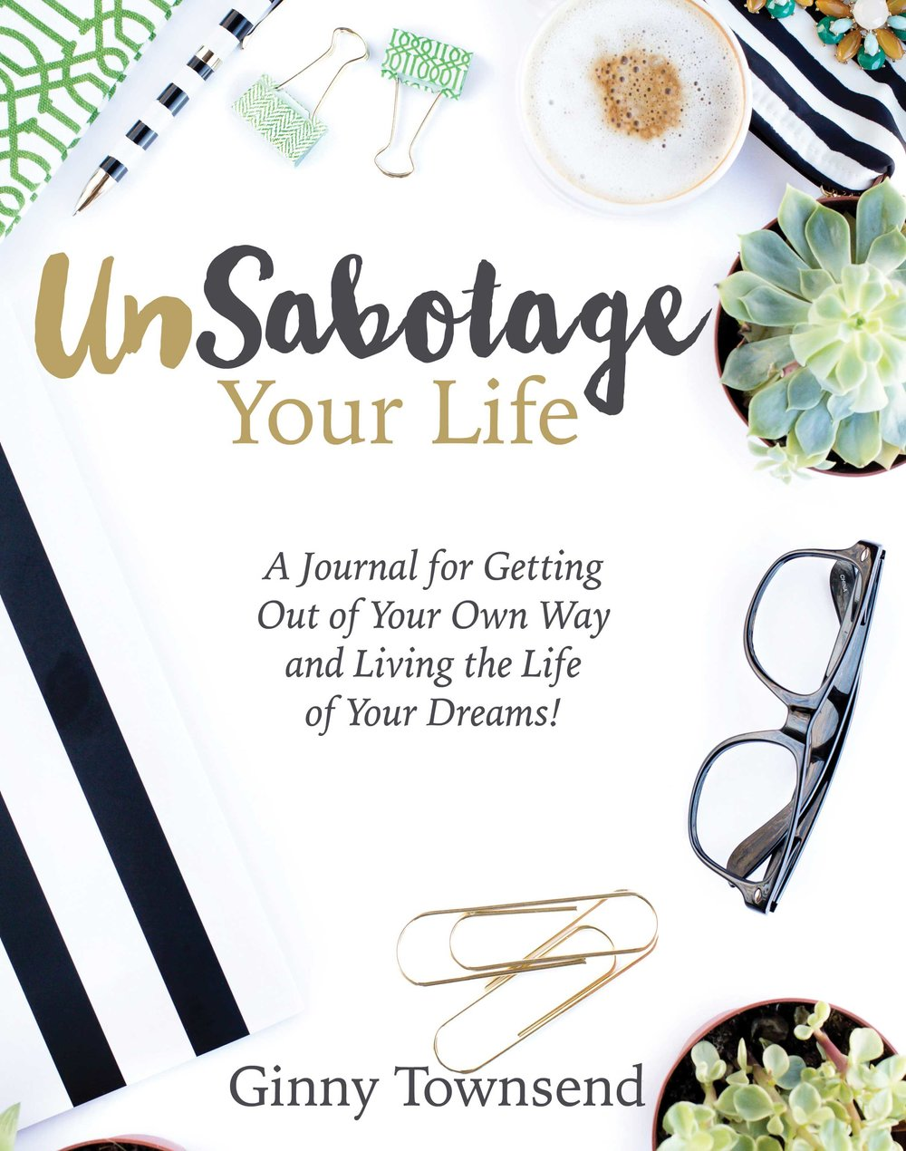 UnSabotage your life: A journal for getting out of your own way and living the life of your dreams!