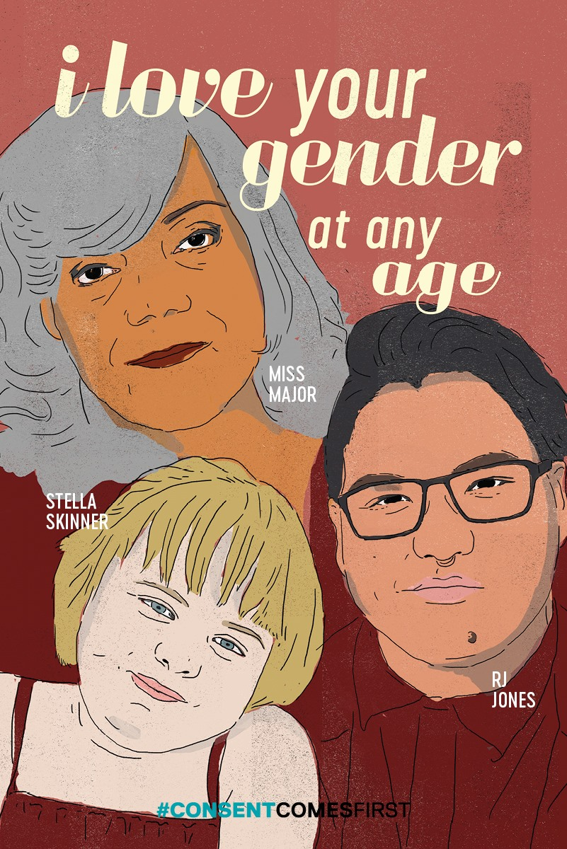 "I love your gender at any age!  On Valentines we often celebrate new loves, new relationships. We want to make sure that we remember than being trans is not a new idea, and that there is no ""too old"" or ""too young"" to be trans or to transition. We love your gender at any age!  Miss Major Griffin-Gracy is shining star of a trans elder. She participated in the Stonewall Riots, she was pals with Sylvia Rivera and Marsha P. Johnston, and her activism has focussed on prison justice, HIV/AIDS supports, police brutality, criminalization, sex work, and trans people. She is currently the executive director of the Trans Gender Variant Intersex Justice Project leading efforts to support incarcerated trans women, particularly trans women of colour.  RJ Jones is nakawē nêhiyaw (Saulteaux–Cree), originally from Saskatchewan and is currently living on Algonquin Territory in Ottawa, ON. They are a Two Spirit, Non-Binary and Queer multimedia artist, storyteller, facilitator and educator in the topics of decolonizing our approach to Gender and Sexuality. RJ wants to indigenize the way we see sexuality, gender and sexual & reproductive health while also decolonizing stigma.  Stella Skinner is a 9 yr old transgirl from Acton Ontario, who has been an active trans advocate for more than two years, loves spicy food and Harry Potter. She's spoken out against conversion therapy for trans children, going to Queen's Park to speak out about laws that will protect trans people. Stella recently spoke at the Women's March in Toronto in January 2018 about being assaulted by a bully and what it means to be an ally to trans kids. ""Be a friend, a actual friend. Sometimes we lose our whole families when we stand up for our hearts""."