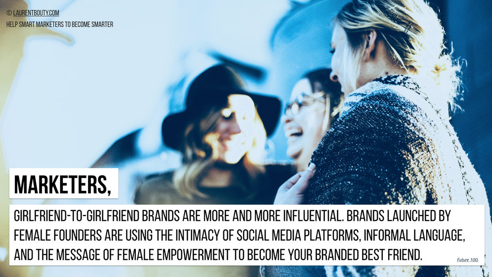 Marketers, Girlfriend-to-girlfriend brands are more and more influential