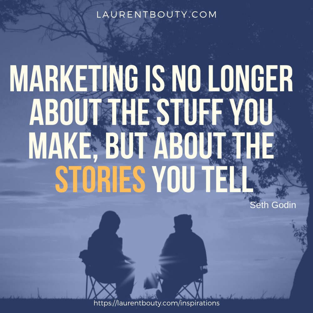 Marketing is no longer about the stuff you make, but about the stories you tell.