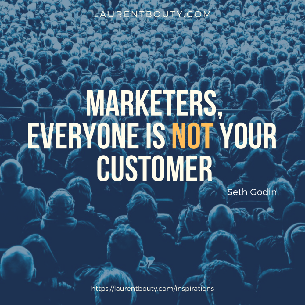 Marketers, Everyone Is Not Your Customer