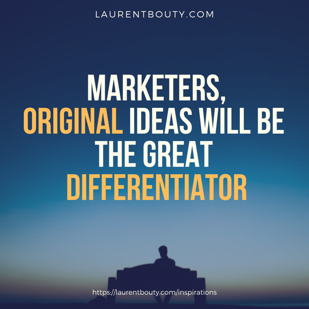 Laurent-Bouty-Marketers-Original-ideas-differentiators.png