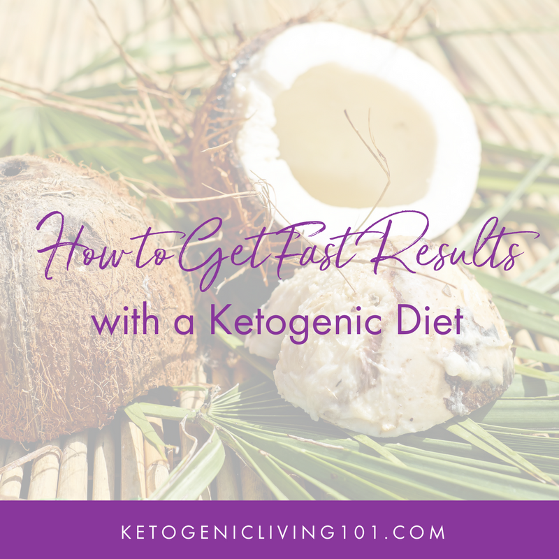 How to get fast results with a Ketogenic Diet