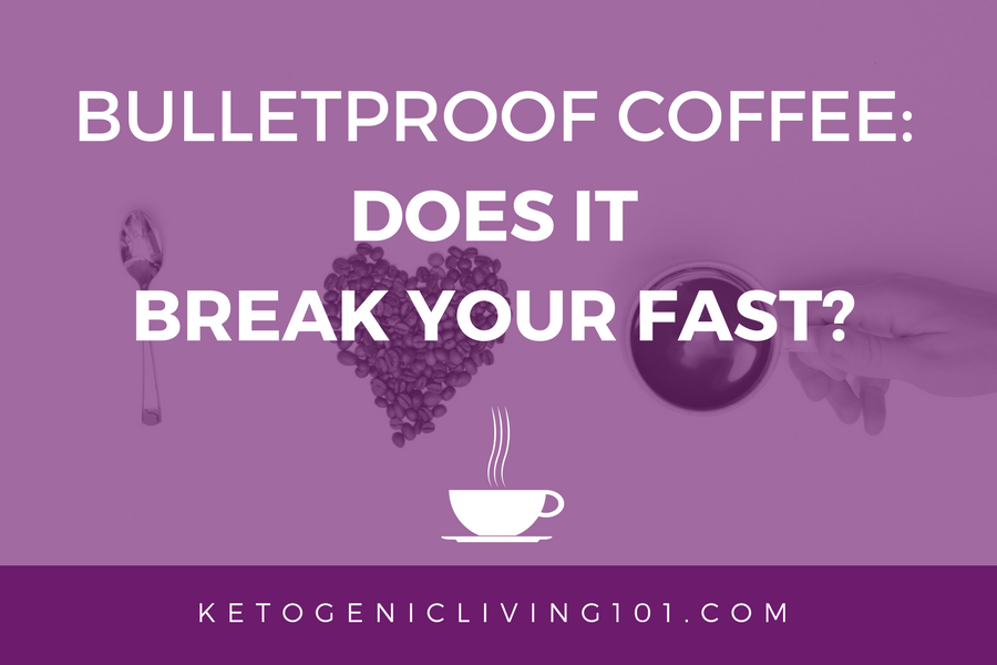 Does Bulletproof Coffee Break Your Fast? — Ketogenic Living 101