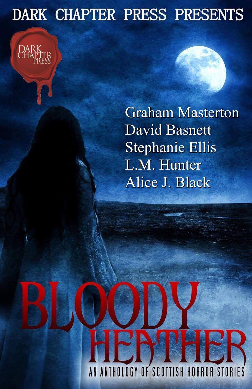 Bloody Heather, an anthology of Scottish Horror Stories, featuring Graham Masterton. Published by Dark Chapter Press