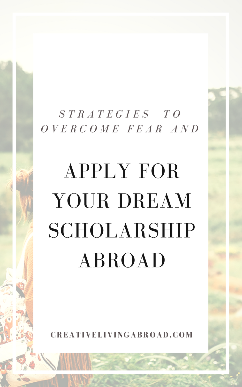 strategies overcome fear apply dream scholarship abroad