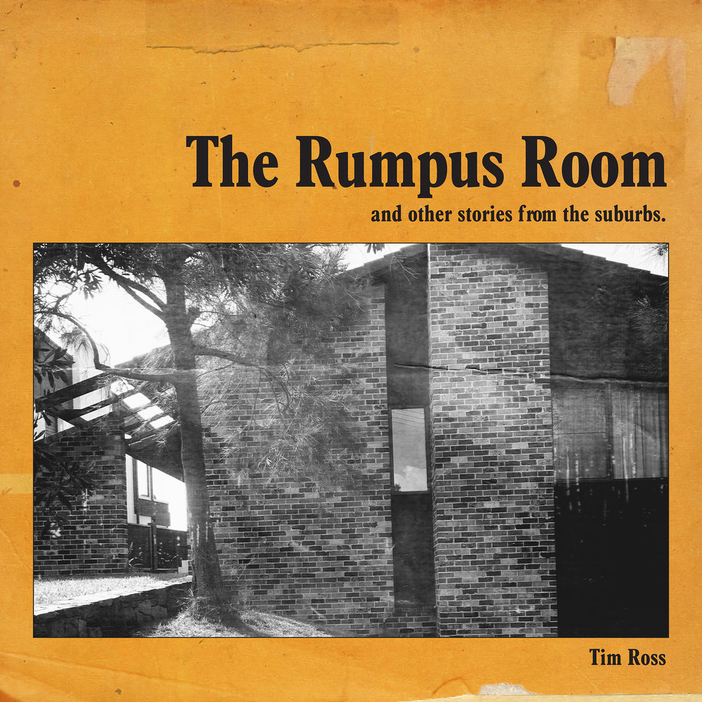 Tim Rosss's new book  'The Rumpus Room and Other Stories from the Suburbs' .