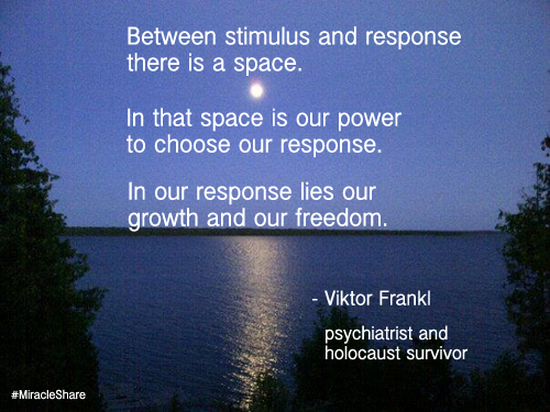 """ Between stimulus and response there is a space.   In that space is our power to choose our response. In our response lies our growth and our freedom. ""  (Image taken from Google. Thanks, Google!)"