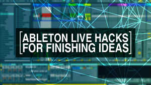 Ableton Hacks Finishing-300x169.png
