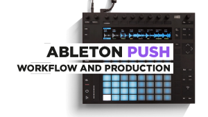 Ableton-Push---Workflow-and-Production-300x169.png