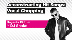Deconstructing-Hit-Songs-Vocal-Chopping_300x169.jpg