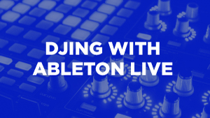 Djing-with-Ableton-Live_300x169.jpg
