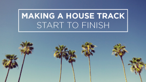 Making-a-House-Track,-Start-to-Finish_300x169.jpg