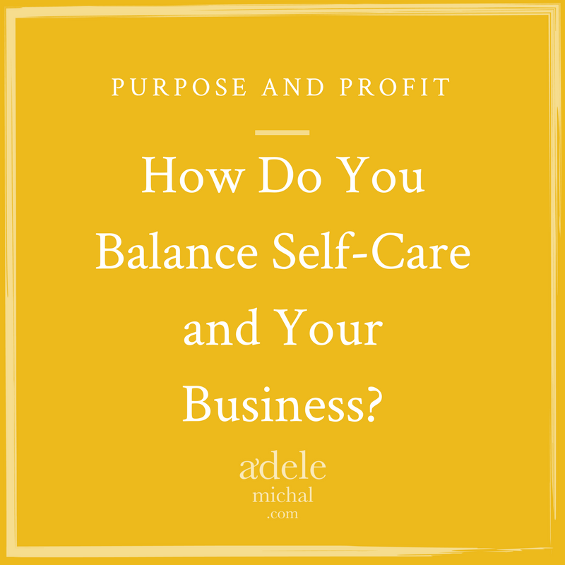 How Do You Balance Self-Care and Your Business