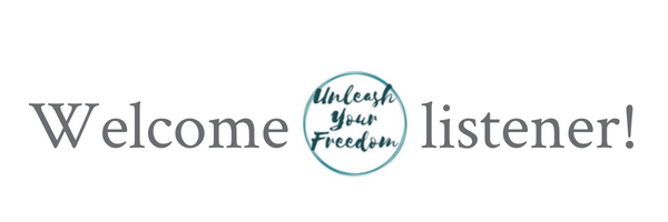 welcome unleash your freedom listener