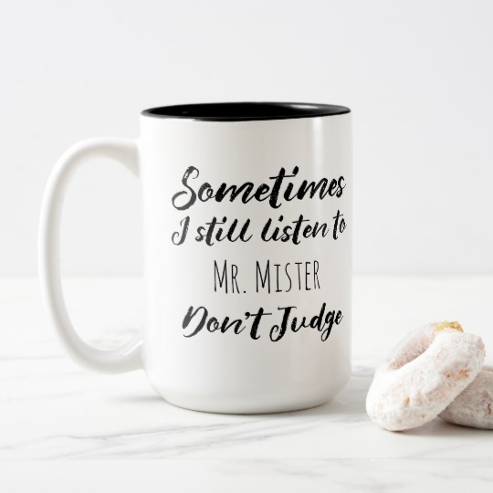 sometimes_i_still_listen_to_mr_mister_dont_judge_two_tone_coffee_mug.jpg