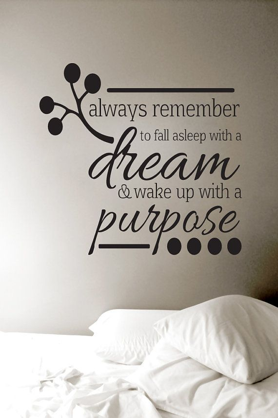 Always remember to fall asleep with a dream and wake up with a purpose.jpg