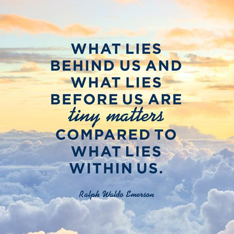 what lies before us and what lies behind us are but tiny matters compared to what lies within us.jpg