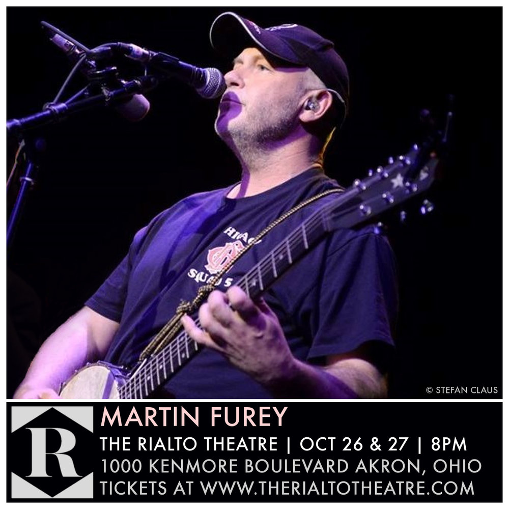Martin Furey  Friday, October 26  Doors 7pm | Show 8pm  The Rialto Theatre | 1000 Kenmore Boulevard Akron, Ohio   Get your tickets here!    RSVP to the Facebook event page!