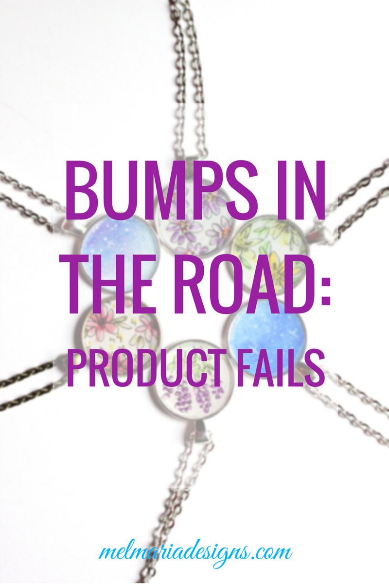 BUMPS IN THE ROAD- PRODUCT FAILS