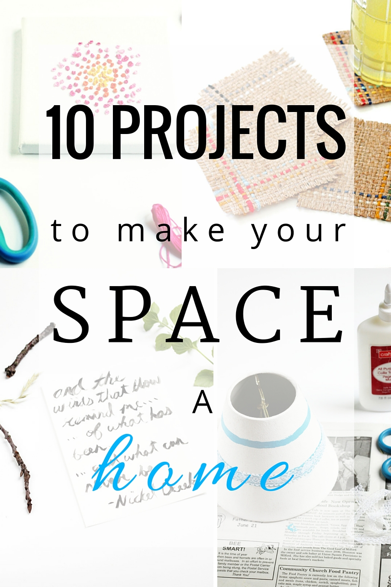 10 Projects To Make your Space a Home