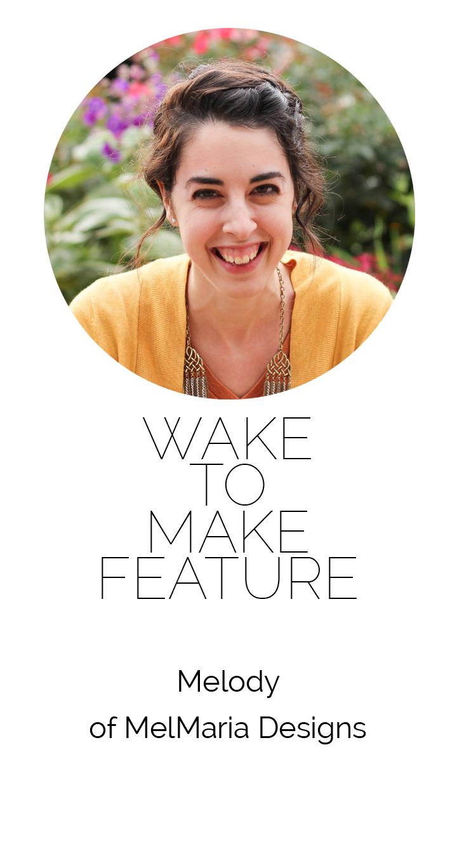 Wake to Make Feature: Melmaria Designs
