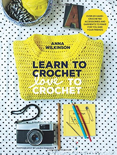 summer reading list creative books - learn to crochet, love to crochet by anna wilkinson
