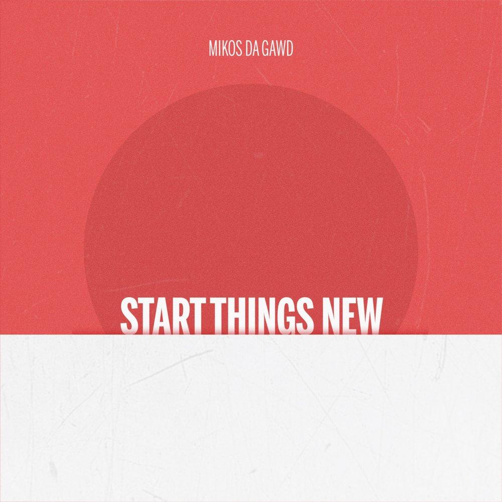 MikosDaGawd.StartNewThings.jpg