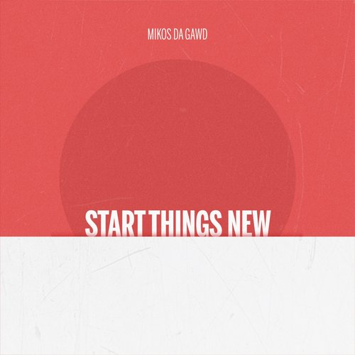 Mikos Da Gawd : Start Things New
