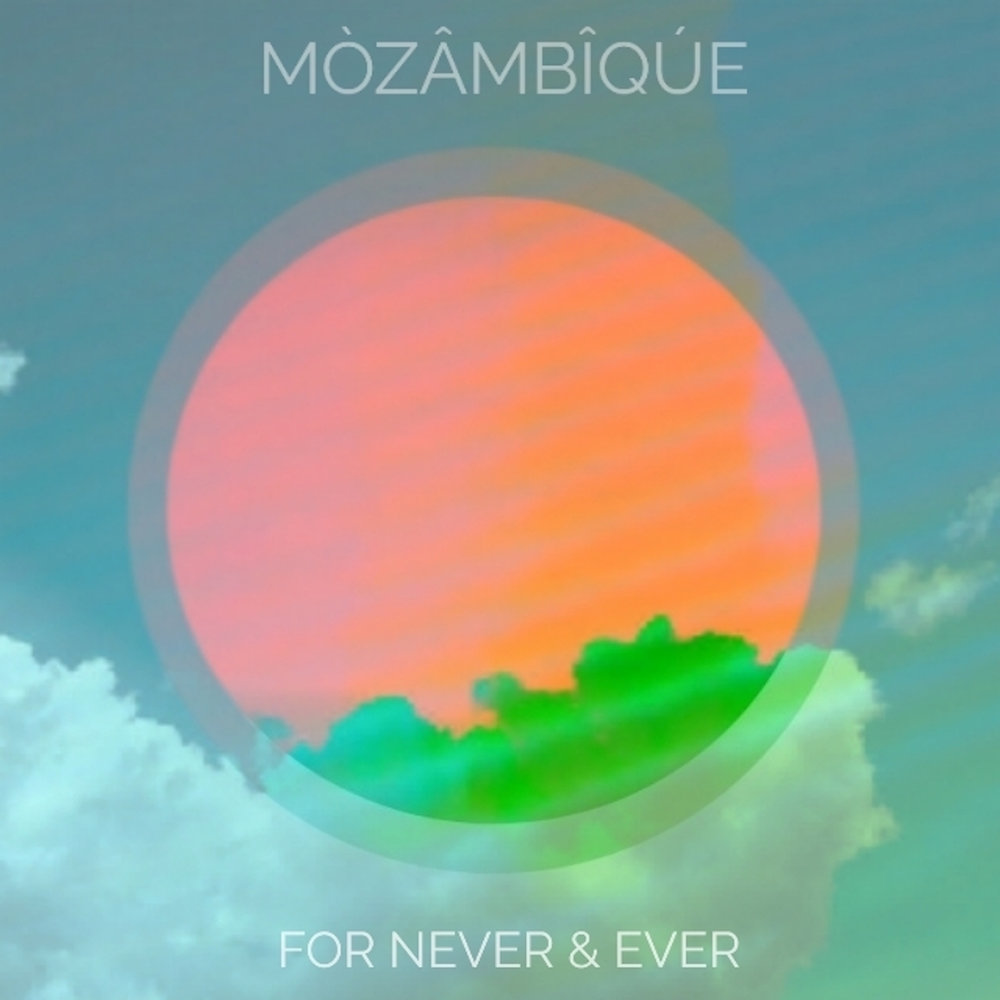 MÒZÂMBÎQÚE : For Never & Ever