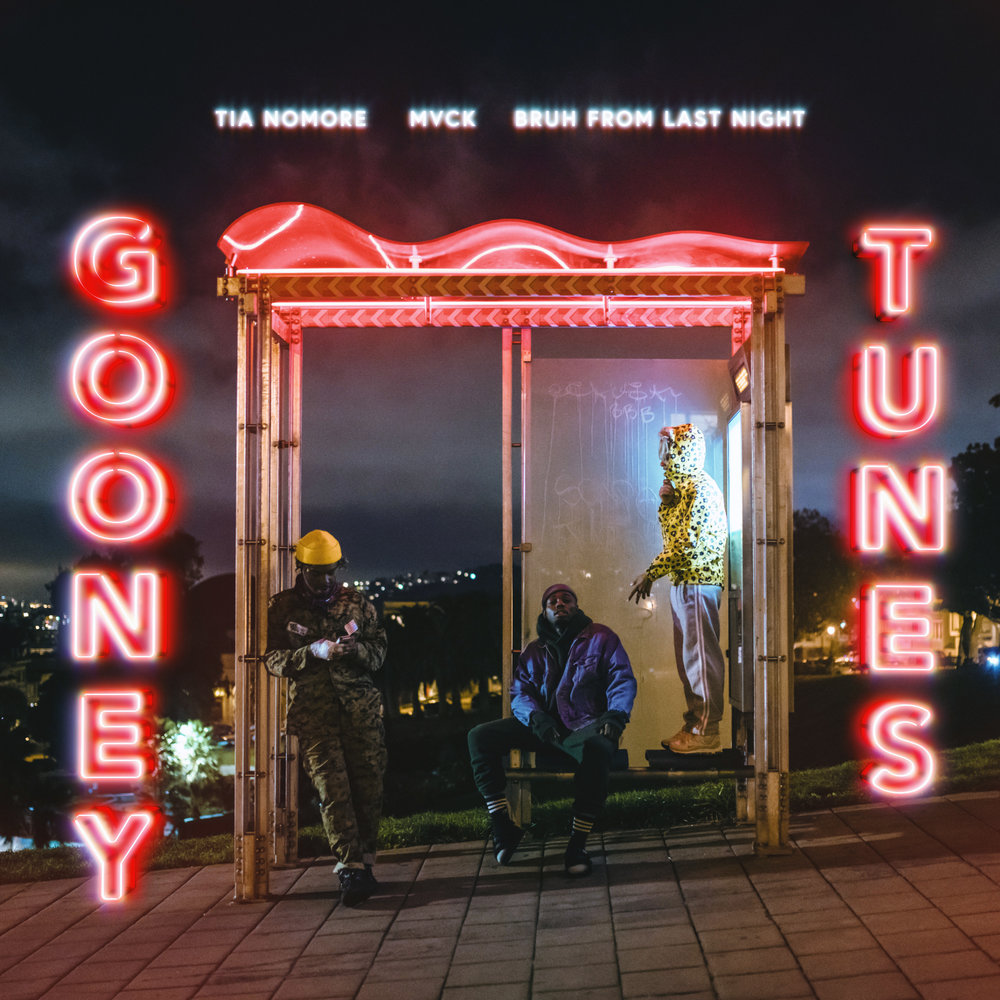 Tia Nomore, MVCK & Bruh From Last Night : Gooney Tunes