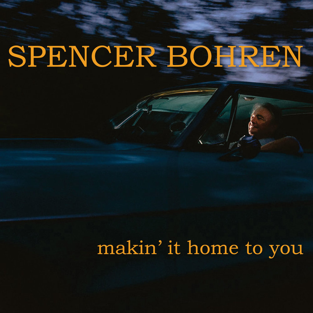 spencer-bohren-makin-it-home-to-you-cover-SQUARE.jpg