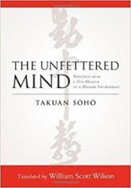 Written by the seventeenth-century Zen master Takuan Soho (1573–1645), The Unfettered Mind is a book of advice on swordsmanship and the cultivation of right mind and intention.