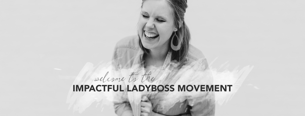 Ready to make serious impact? Join the group of world-changing female entrepreneurs in  the Impactful LadyBoss Movement!