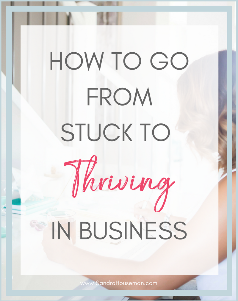 How to go from STUCK to THRIVING in business.png