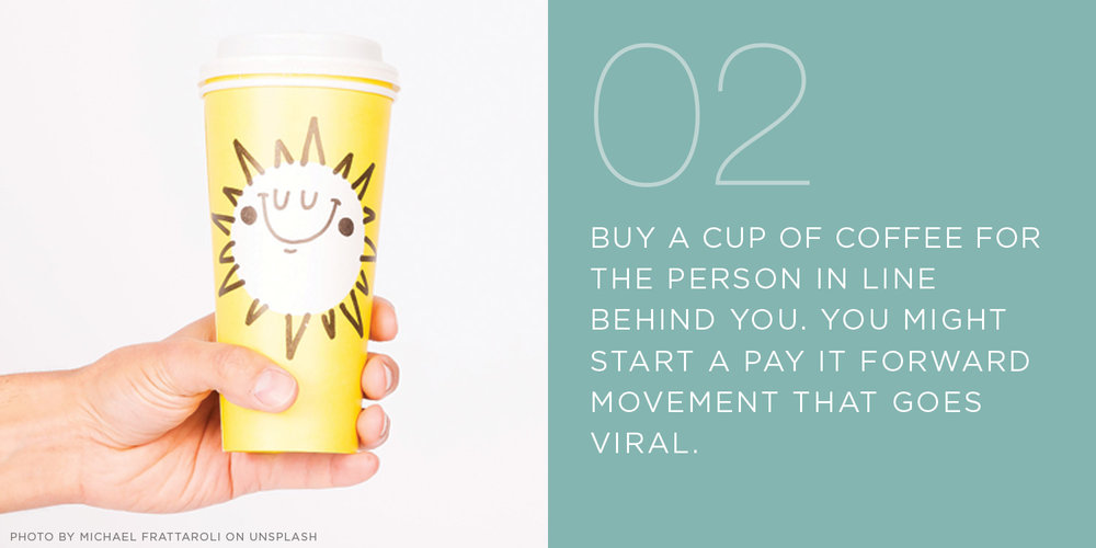 buy someone coffee, pay it forward, random act of kindness