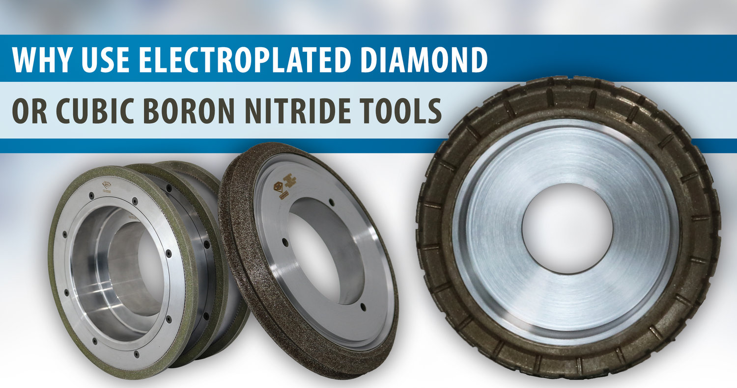 Why Use Electroplated Diamond or Cubic Boron Nitride Tools