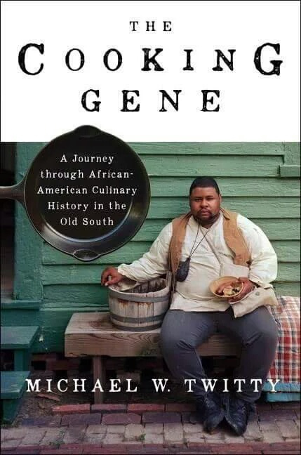 Michael Twitty,  The Cooking Gene , (Harper Collins, 2017).