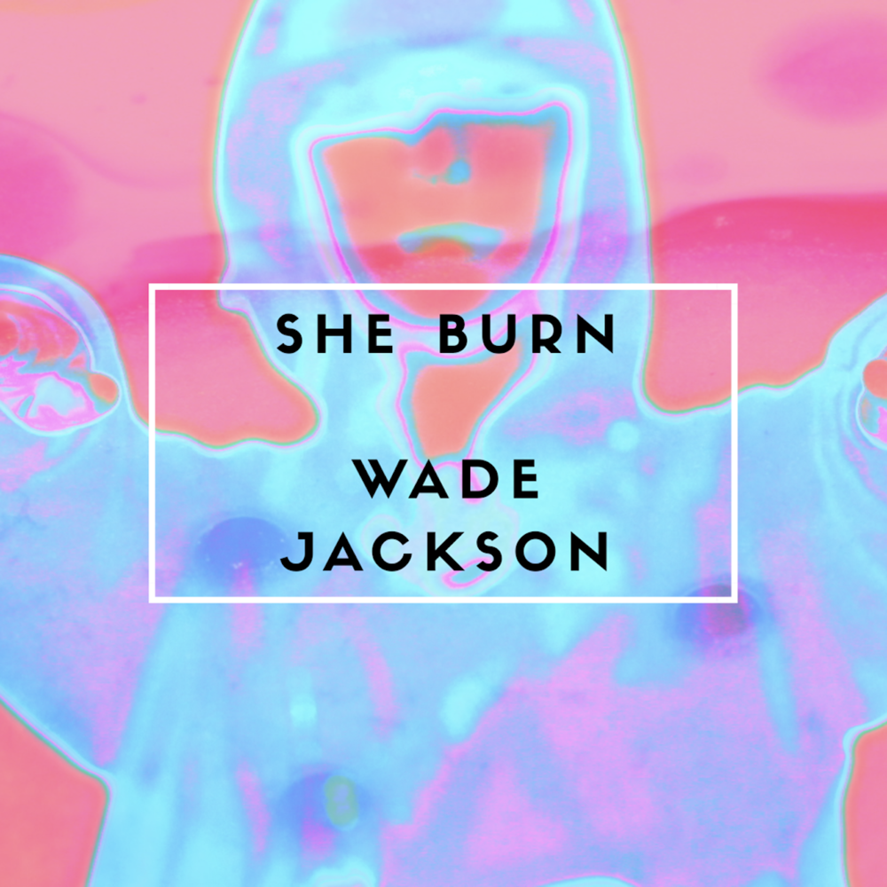 Wade Jackson - She Burn (2016)
