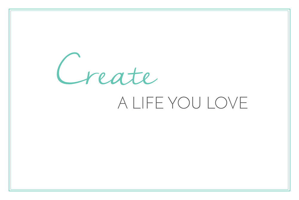 Create a Life Your Love .jpg