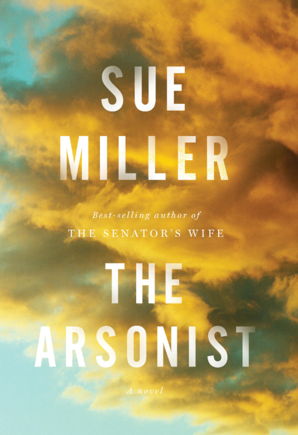 The Arsonist, by Sue Miller (Knopf)