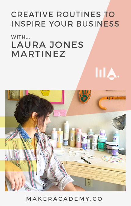 Maker Academy Creative Routines with Laura Jones Martinez. If you're a creative entrepreneur, blogger, business owner you're not going to want to miss this article. Click to read!