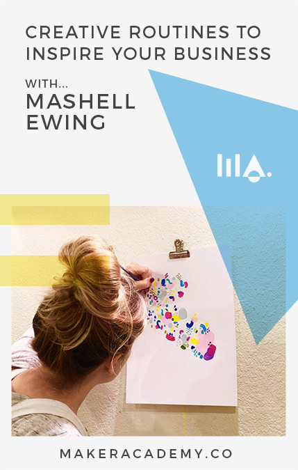 Maker Academy Creative Routines with Mashell Ewing. If you're a creative entrepreneur, blogger, business owner you're not going to want to miss this article. Click to read!