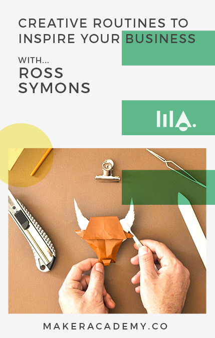 Maker Academy Creative Routines with Ross Symons. If you're a creative entrepreneur, blogger, business owner you're not going to want to miss this article. Click to read!