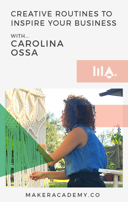 Maker Academy Creative Routines with Carolina Ossa. If you're a creative entrepreneur, blogger, business owner you're not going to want to miss this article. Click to read!